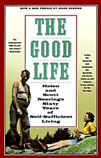 The Good Life: Helen and Scott Nearings Sixty Years of Self-Sufficient Living (Paperback)