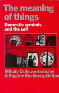 The meaning of things : domestic symbols and the self
