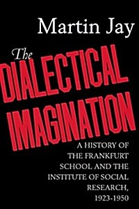 The Dialectical Imagination, Volume 10: A History of the Frankfurt School and the Institute of Social Research, 1923-1950 (Paperback)
