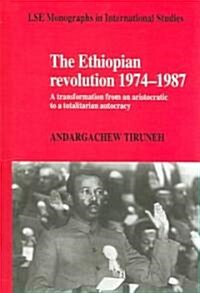The Ethiopian Revolution 1974-1987 : A Transformation from an Aristocratic to a Totalitarian Autocracy (Hardcover)