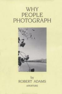 Robert Adams: Why People Photograph: Selected Essays and Reviews (Paperback)