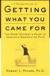 Getting what you came for : the smart student's guide to earning a Master's or a Ph.D Rev. ed