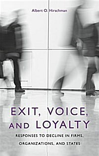 Exit, Voice, and Loyalty: Responses to Decline in Firms, Organizations, and States (Paperback)