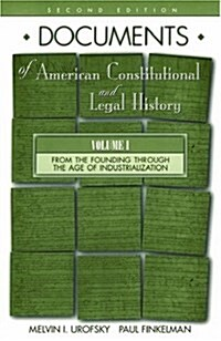 Documents of American Constitutional and Legal History: Volume I: From the Founding Through the Age of Industrialization (Documents of American Consti (Paperback, 2)