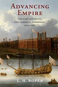 Advancing Empire : English Interests and Overseas Expansion, 1613-1688 (Paperback)