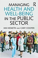 Managing Health and Wellbeing in the Public Sector : A Guide to Best Practice (Paperback)