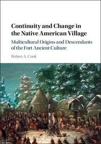 Continuity and Change in the Native American Village : Multicultural Origins and Descendants of the Fort Ancient Culture (Hardcover)