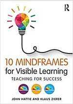 10 Mindframes for Visible Learning : Teaching for Success (Paperback)