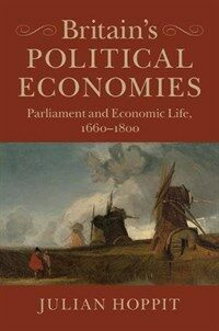 Britain's Political Economies : Parliament and Economic Life, 1660-1800 (Paperback)
