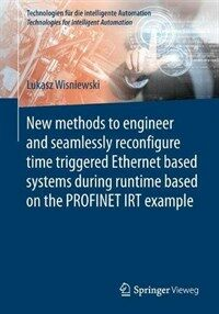 New methods to engineer and seamlessly reconfigure time triggered Ethernet based systems during runtime based on the Profinet IRT example [electronic resource]