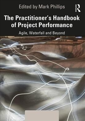 The Practitioners Handbook of Project Performance : Agile, Waterfall and Beyond (Hardcover)