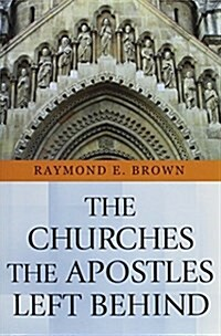The Churches the Apostles Left Behind (Paperback, Revised)
