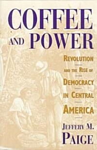 Coffee and Power: Revolution and the Rise of Democracy in Central America (Paperback)