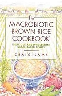 The Macrobiotic Brown Rice Cookbook (Paperback, Revised of the)