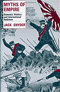 Myths of Empire: Domestic Politics and International Ambition (Paperback, Revised)
