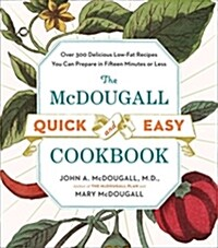 The McDougall Quick and Easy Cookbook: Over 300 Delicious Low-Fat Recipes You Can Prepare in Fifteen Minutes or Less (Paperback)