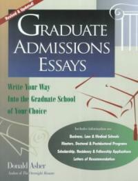 Graduate admissions essays : write your way into the graduate school of your choice Rev. and updated