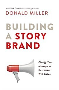 Building a Storybrand: Clarify Your Message So Customers Will Listen (Hardcover)