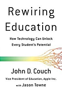 Rewiring Education: How Technology Can Unlock Every Student's Potential (Hardcover)