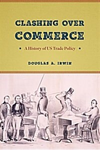 Clashing Over Commerce: A History of Us Trade Policy (Hardcover)