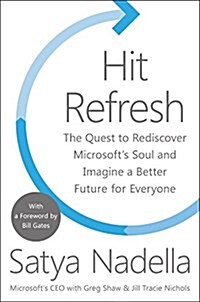 Hit Refresh: The Quest to Rediscover Microsofts Soul and Imagine a Better Future for Everyone (Paperback)