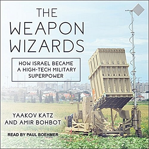 The Weapon Wizards: How Israel Became a High-Tech Military Superpower (Audio CD)