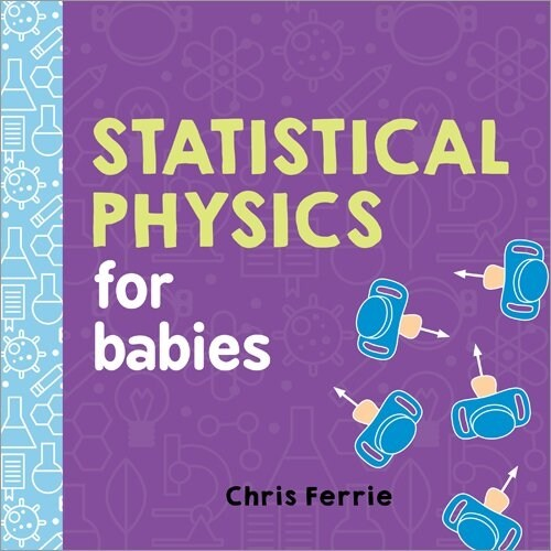 Statistical Physics for Babies (Board Books)