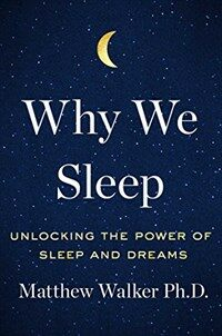 Why we sleep : unlocking the power of sleep and dreams / First Scribner hardcover edition