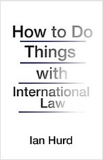 How to Do Things with International Law (Hardcover)
