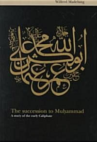 The Succession to Muhammad : A Study of the Early Caliphate (Paperback)