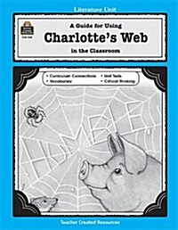 Charlottes Web: A Guide for Using in the Classroom (Paperback, Teachers Guide)