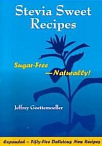Stevia Sweet Recipes: Sugar-Free Naturally! (Paperback, 2)