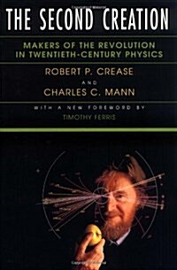 The Second Creation: Makers of the Revolution in Twentieth-Century Physics (Paperback)