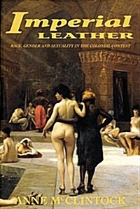 Imperial Leather : Race, Gender, and Sexuality in the Colonial Contest (Paperback)