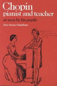 Chopin: Pianist and Teacher : As Seen by his Pupils (Paperback)