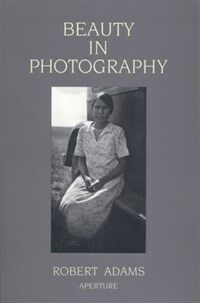 Robert Adams: Beauty in Photography: Essays in Defense of Traditional Values (Paperback, 2, Revised)