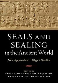 Seals and Sealing in the Ancient World : Case Studies from the Near East, Egypt, the Aegean, and South Asia (Hardcover)