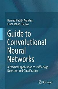 Guide to convolutional neural networks [electronic resource] : a practical application to traffic-sign detection and classification