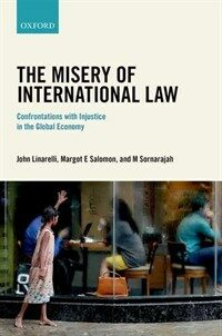 The misery of international law : confrontations with injustice in the global economy