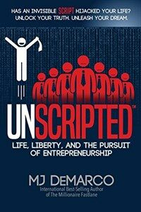 Unscripted : Life, Liberty, and the Pursuit of Entrepreneurship (Paperback)