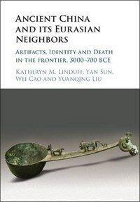 Ancient China and its Eurasian Neighbors : Artifacts, Identity and Death in the Frontier, 3000-700 BCE (Hardcover)