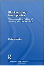 Blackwashing Homophobia : Violence and the Politics of Sexuality, Gender and Race (Paperback)
