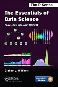 The essentials of data science : knowledge discovery using R