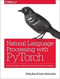 Natural language processing with PyTorch : build intelligent language applications using deep learning
