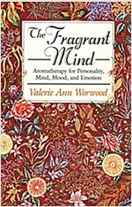 The Fragrant Mind: Aromatherapy for Personality, Mind, Mood and Emotion (Paperback)