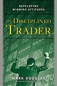 The Disciplined Trader: Developing Winning Attitudes (Hardcover)