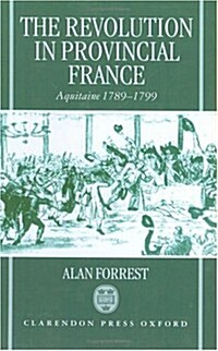 The Revolution in Provincial France : Aquitaine, 1789-1799 (Hardcover)