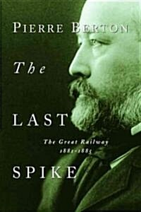 The Last Spike: The Great Railway, 1881-1885 (Paperback)