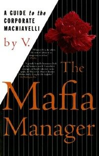 The Mafia Manager: A Guide to the Corporate Machiavelli (Paperback)