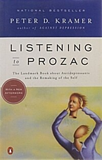Listening to Prozac: A Psychiatrist Explores Antidepressant Drugs and the Remaking of the Self: Revis Ed Edition (Paperback)
